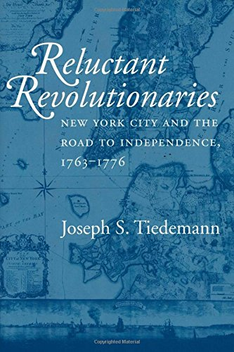 Read Online Reluctant Revolutionaries: New York City and the Road to Independence, 1763–1776 pdf epub
