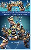 Clash Royale - The Unofficial Strategies, Tricks and Tips by Hiddenstuff Entertainment (2016-04-10)