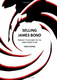 Selling James Bond : Product Placement in the James Bond Films, Nitins, Tanya, 1443833053