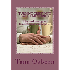 Turning Grief Into Sweet Memories: The road from grief to celebration and hope ...