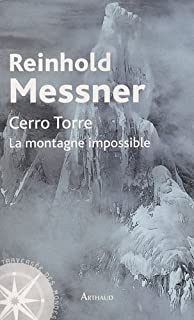 Cerro Torre : la montagne impossible