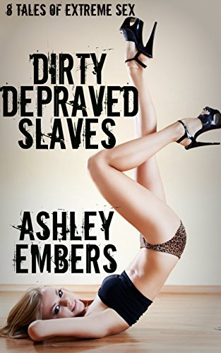 Dirty Depraved Slaves: 8 Tales Of Extreme Sex