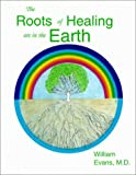 The Roots of Healing Are in the Earth, William Evans, 0961925841