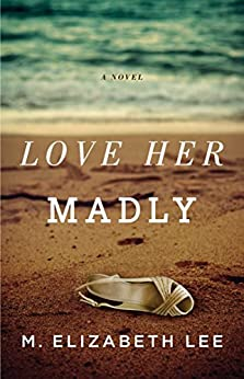 Love Her Madly: A Novel by [Lee, M. Elizabeth]