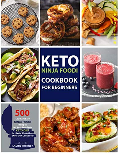 Keto Ninja Foodi Cookbook for Beginners: 500 Low Carb Easy Ninja Foodi Recipes for Busy People on Keto Diet (Keto Diet Cookbook) by Laurie Whitney