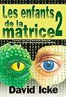 LES ENFANTS DE LA MATRICE TOME 2 (Comment une race d'une autre dimension manipule notre planète depuis plusieurs millénaires) par Icke
