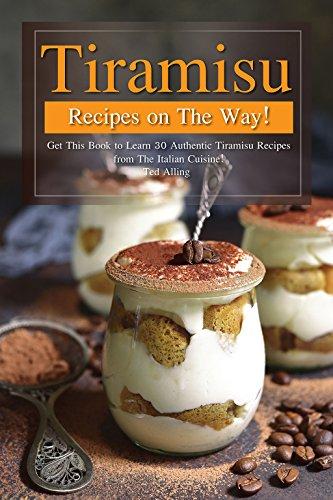 Tiramisu Recipes on The Way!: Get This Book to Learn 30 Authentic Tiramisu Recipes from The Italian Cuisine! - Lady Fingers Recipe