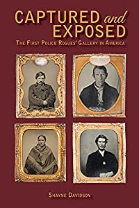 Captured and Exposed: The First Police Rogues' Gallery in America