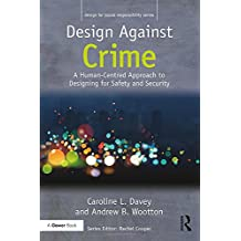 Design Against Crime: A Human-Centred Approach to Designing for Safety and Security (Design for Social Responsibility)