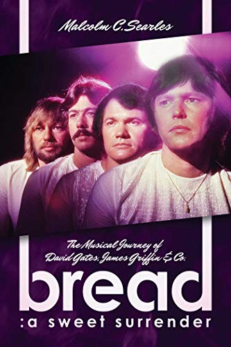 Bread: A Sweet Surrender: The Musical Journey of David Gates, James Griffin & -