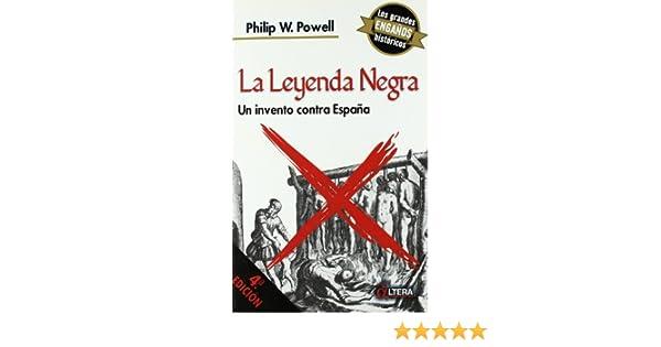 Leyenda Negra, La Un Invento Contra España: Amazon.es: Powell ...