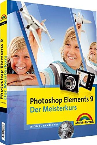 Photoshop Elements 9 - Der Meisterkurs - alle Bilder zum Download auf der Website zum Buch: für Windows und Mac (M+T Meisterkurs) Taschenbuch – 1. Dezember 2010 Michael Hennemann Markt+Technik Verlag 3827246865 9783827246868