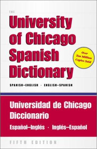 The University of Chicago Spanish Dictionary, Fifth Edition, Spanish-English, English-Spanish: Universidad de Chicago Diccionario Español-Inglés, Inglés-Español