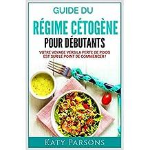 Guide du Régime Cétogène pour Débutants: Votre voyage vers la perte de poids est sur le point de commencer !