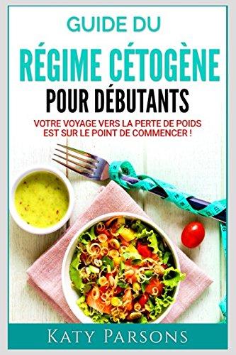 [R.e.a.d] Guide du Régime Cétogène pour Débutants: Votre voyage vers la perte de poids est sur le point de [T.X.T]