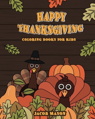 (Thanksgiving Coloring Books For Kids: Happy Thanksgiving Coloring Books For Children, Fall Harvest Coloring Book, Thanksgiving Holiday Designs ... (Holiday Coloring Books) (Volume)