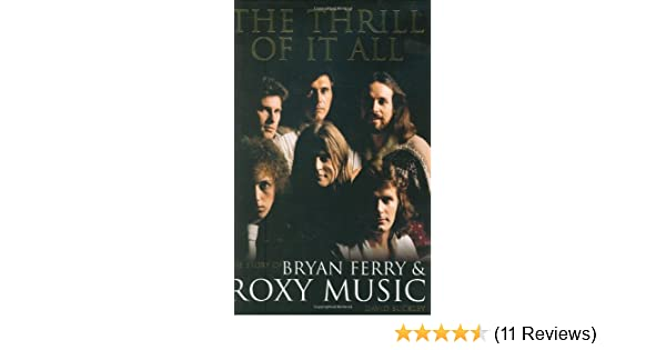 The Thrill Of It All The Story Of Bryan Ferry Roxy Music David