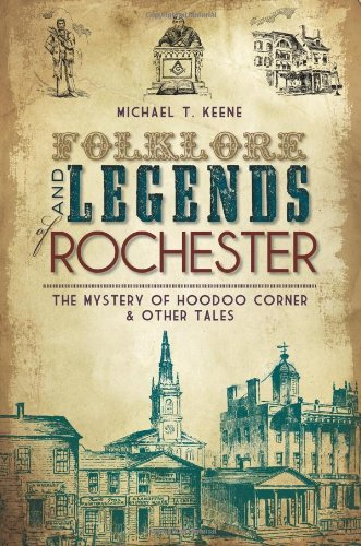 Folklore and Legends of Rochester: The Mystery of Hoodoo Corner & Other - Department York New Stores Rochester