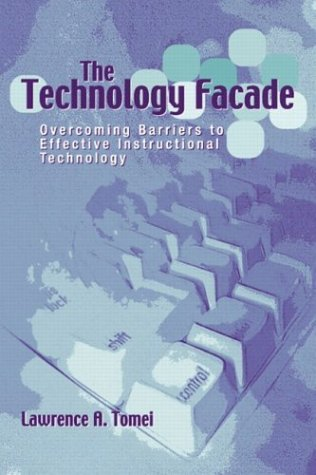 The Technology Facade: Overcoming Barriers to Effective Instructional Technology in Schools
