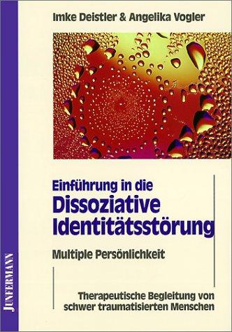 Einführung in die Dissoziative Identitätsstörung: Therapeutische Begleitung von schwer traumatisierten Menschen