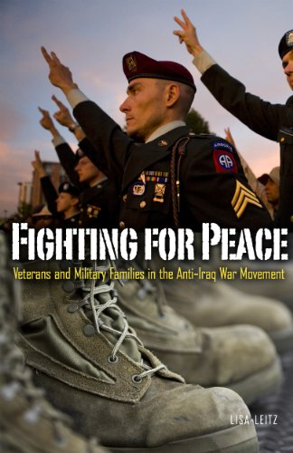 Fighting for Peace: Veterans and Military Families in the Anti–Iraq War Movement (Social Movements, Protest and Contention)