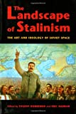 The Landscape of Stalinism, Evgeny Dobrenko and Eric Naiman, 0295983337