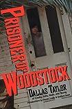 Prisoner of Woodstock, Dallas Taylor, 1560250879