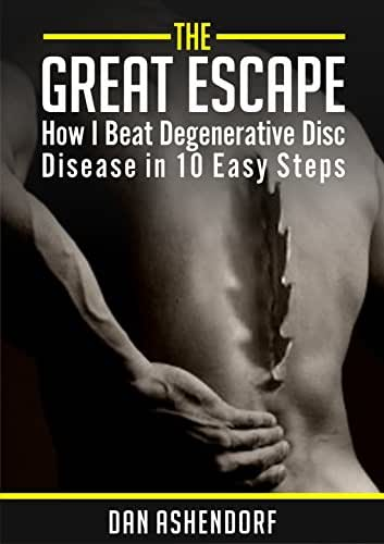The Great Escape - How I Beat Degenerative Disc Disease in Ten Easy Steps