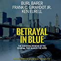 Betrayal in Blue: The Shocking Memoir of the Scandal That Rocked the NYPD Audiobook by Frank C. Girardot Jr., Ken Eurell, Burl Barer Narrated by Kevin Pierce, Burl Barer