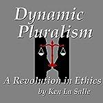 Dynamic Pluralism: A Revolution in Ethics | Ken La Salle