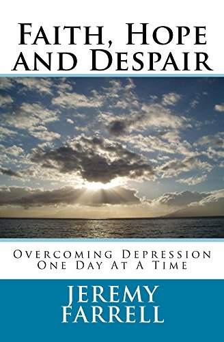 Faith, Hope and Despair: Overcoming Depression One Day At A Time