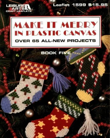 Make It Merry in Plastic Canvas: Over 65 All New Projects. (Plastic Canvas Library Series)