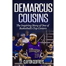 DeMarcus Cousins: The Inspiring Story of One of Basketball's Top Centers (Basketball Biography Books)