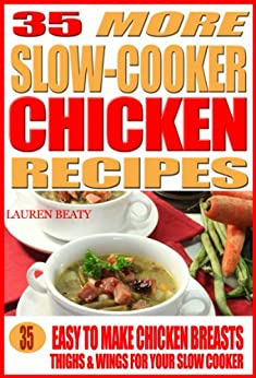 35 More Slow Cooker Chicken Recipes: Healthy, Easy to Make Chicken Breasts, Thighs, Wings for Your Sow Cooker by [Beaty, Lauren]