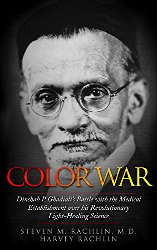 BOOK Color War: Dinshah P. Ghadiali's Battle with the Medical Establishment over his Revolutionary Ligh<br />[E.P.U.B]
