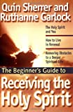 The Beginner's Guide to Receiving the Holy Spirit, Quin Sherrer and Ruthanne Garlock, 0830733930