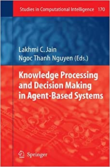 Knowledge Processing and Decision Making in Agent-Based Systems (Studies in Computational Intelligence)
