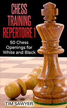 Chess Training Repertoire 1: 50 Chess Openings for White and Black by [Sawyer, Tim]