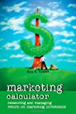Marketing Calculator : Measuring and Managing Return on Marketing Investment, Powell, Guy R., 047082395X
