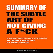 Summary of The Subtle Art of Not Giving a F*ck: A Counterintuitive Approach to Living a Good Life by Mark Manson Audiobook by  CompanionReads Narrated by Leslie Dancey