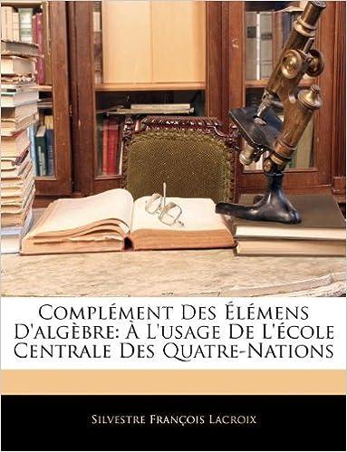 Book Complément Des Élémens D'algèbre: À L'usage De L'école Centrale Des Quatre-Nations
