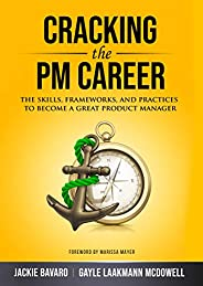 Cracking the PM Career: The Skills, Frameworks, and Practices To Become a Great Product Manager (Cracking the