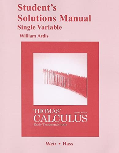 student solutions manual single variable for thomas calculus rh amazon com student solutions manual for calculus early transcendentals student solutions manual for calculus early transcendentals