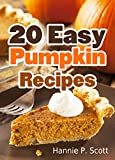 20 Easy Pumpkin Recipes: Quick and Easy Pumpkin Recipe Cookbook (Quick and Easy Cooking Series)