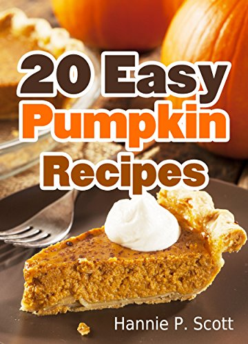 20 Easy Pumpkin Recipes: Quick and Easy Pumpkin Recipe Cookbook (Quick and Easy Cooking (Halloween Cupcake Recipes Ideas)