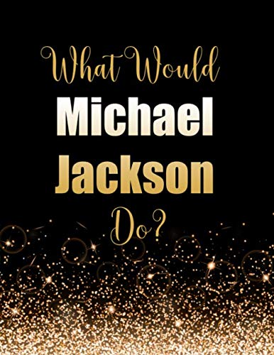 What Would Michael Jackson Do?: Large Notebook/Diary/Journal for Writing 100 Pages, Michael Jackson Gift for Fans
