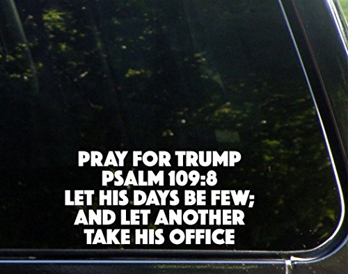 "Pray For Trump Psalm 109:8 Let His Days Be Few; And Let Another Take His Office ( 7-1/2"" x 3-3/4"") Die Cut Decal Bumper Sticker For Windows, Cars, Trucks, Laptops, Etc."