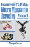 Learn How To Make Micro Macrame Jewelry - Volume 3