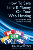 How To Save Time and Money on Your Web Hosting… and avoid the most common mistakes