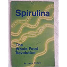 Spirulina:  Whole Food Revolution
